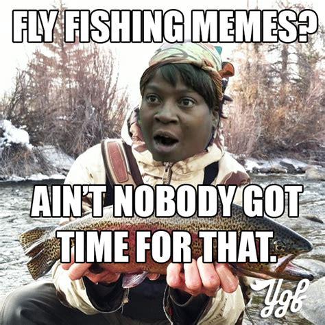 Fly Fishing Meme - yukon goes fishing ygf i hate fly fishing memes