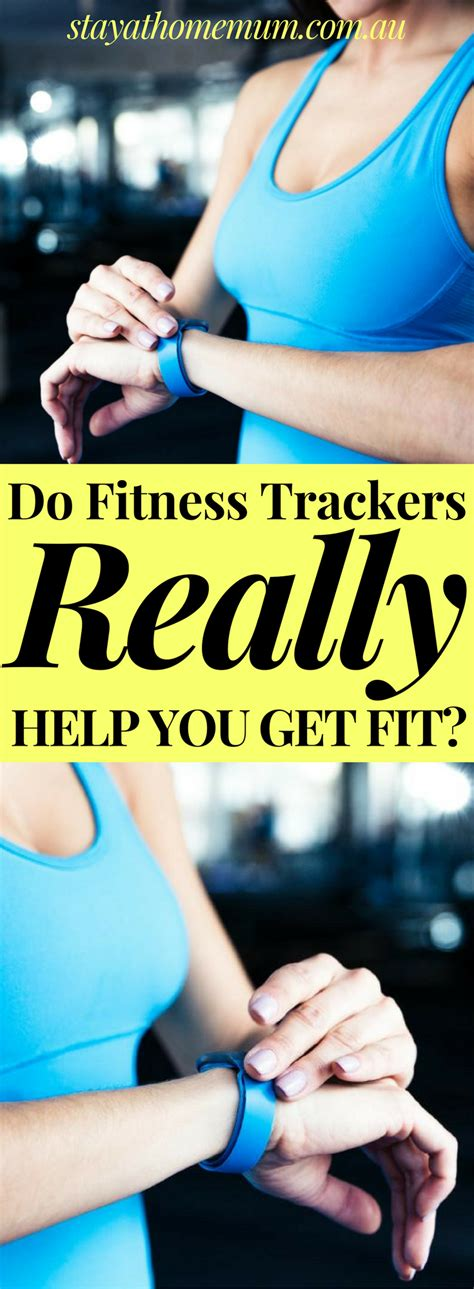 Can Actually Help You Get Fit by Do Fitness Trackers Really Help You Get Fit Stay At