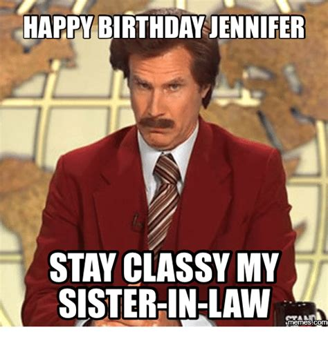 Sister In Law Meme - happy birthday jennifer stay classy my sister in law