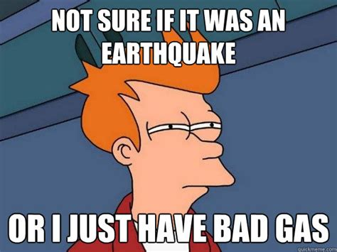 has bad gas not sure if it was an earthquake or i just bad gas futurama fry quickmeme