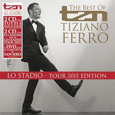 tiziano ferro the best of tzn the best of tiziano ferro esce in versione deluxe