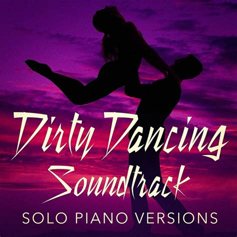 soundtrack film lawas dirty dancing dirty dancing soundtrack solo piano versions movie