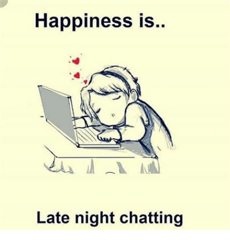Happiness Is Meme - happiness is late night chatting chat meme on sizzle
