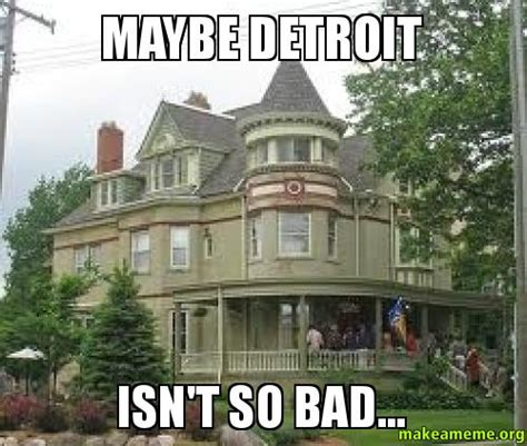 Detroit Meme - maybe detroit isn t so bad indian village downtown