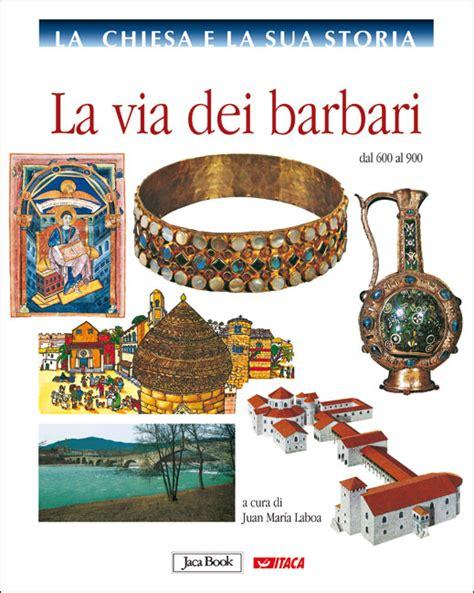 libro la paura dei barbari la chiesa e la sua storia vol 4 la via dei barbari dal 600 al 900 aa vv libro itacalibri