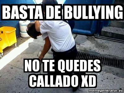 No Al Bullying Memes - meme personalizado basta de bullying no te quedes