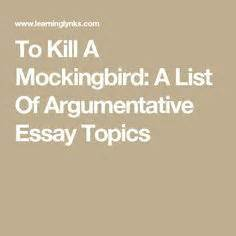 Essay Topics To Kill A Mockingbird by Argumentative Essay Topics のおすすめアイデア 25 件以上 討論の文章 エッセイ トピック 説得力のあるエッセイ