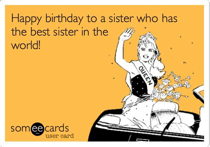 Birthday Ecard Meme - happy birthday to a sister who has the best sister in the