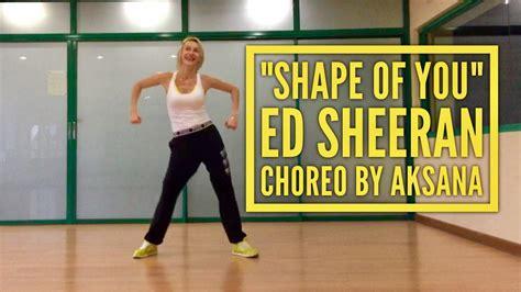 ed sheeran zumba shape of you ed sheeran choreography by aksana youtube