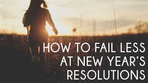 New Years Resolutions Anyone by How To Fail Less At New Year S Resolutions Lifeanyone