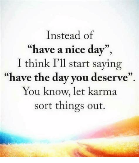 Have A Nice Day Meme - instead of have a nice day i think i ll start saying have