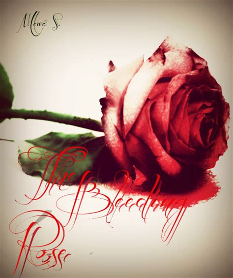 the bleeding rose by mehwish s on deviantart