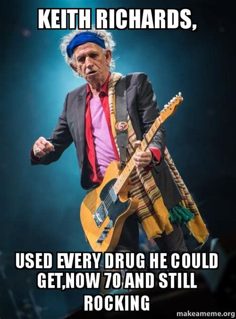 Keith Richards Memes - keith richards used every drug he could get now 70 and