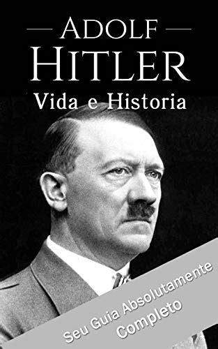 Adolf Hitler: Um Guia Completo da Vida do Ditador Mais