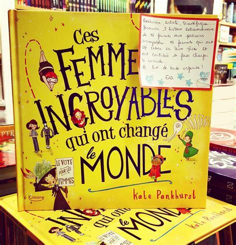 ces femmes incroyables qui ont chang 233 le monde les petits mots des libraires