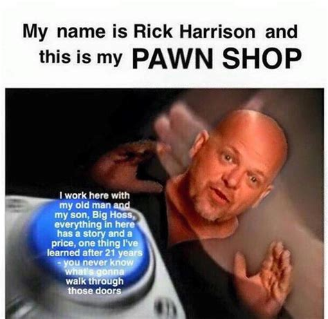 Pawn Stars Rick Meme - why the opening voiceover from pawn stars just won t go away