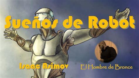 libro sueos de robot spanish sue 241 os de robot isaac asimov voz real espa 241 ol completo youtube