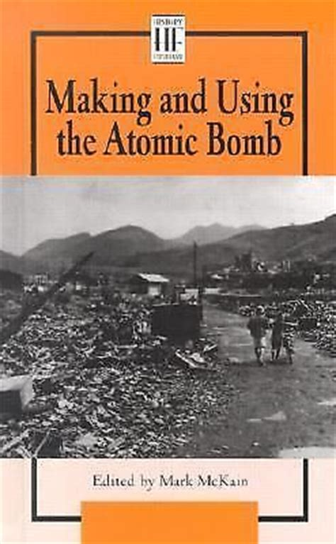 the bomb maker books and using the atom bomb history firsthand