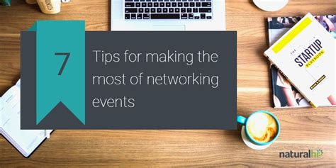 Tips To Make The Most Of Your Day by 7 Tips For The Most Of Networking Events