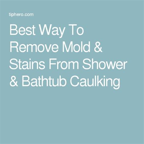 easiest way to remove caulk from bathtub stains remove mold stains and remove mold on pinterest