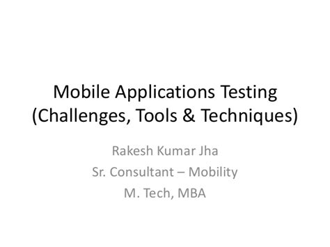 Mba Tools Techniques by Mobile Applications Testing Challenges Tools Techniques