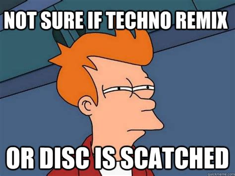 Meme Remix - not sure if techno remix or disc is scatched futurama