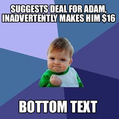 Create Meme Text - meme creator suggests deal for adam inadvertently makes