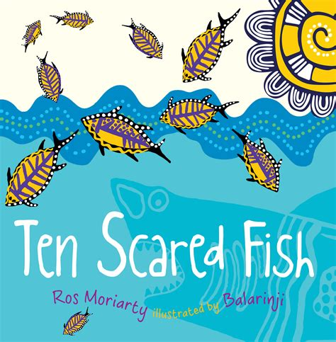 aboriginal picture books ten scared fish ros moriarty illustrated by balarinji