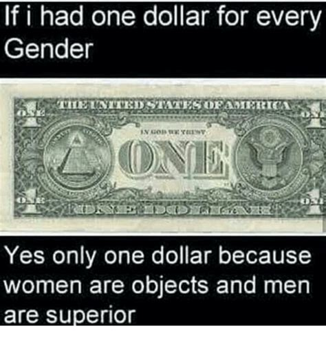 If I Had One Meme - if i had one dollar for every gender yes only one dollar because women are objects and men are