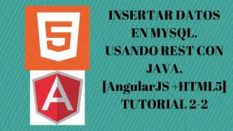 rest tutorial java youtube insertar datos en mysql con java rest angularjs html5