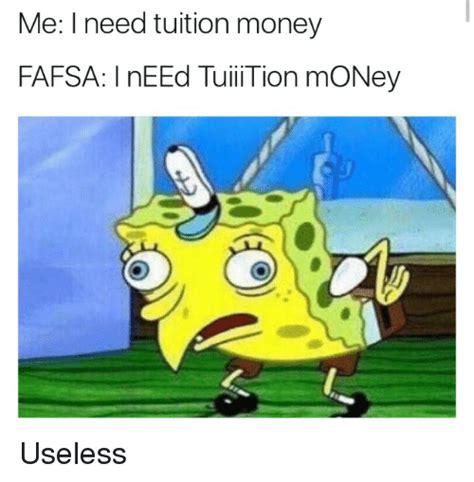 I Need Money Meme - me i need tuition money fafsa l need tuiii tion money