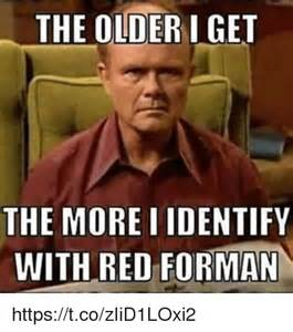 Red Forman Meme - the olderiget the more i identify with red forman
