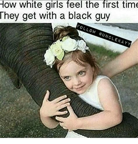 Black Man White Woman Meme - how white girls feel the first time they get with a black guy follow uncle kay y meme on sizzle