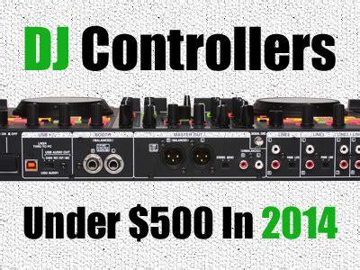 best dj controller 500 top 10 dj controllers 500 in 2014