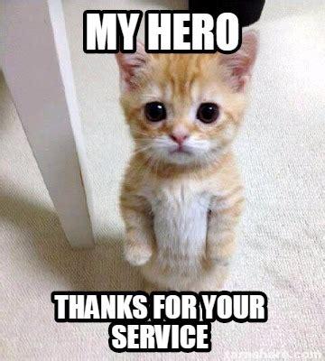 My Hero Meme - meme creator my hero thanks for your service meme