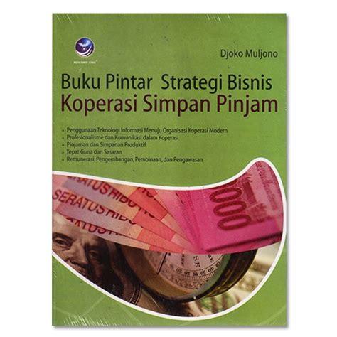 Buku Pintar Strategi Bisnis Koperasi Simpan Pinjam Djoko Muljono jual buku pintar strategi bisnis koperasi simpan pinjam