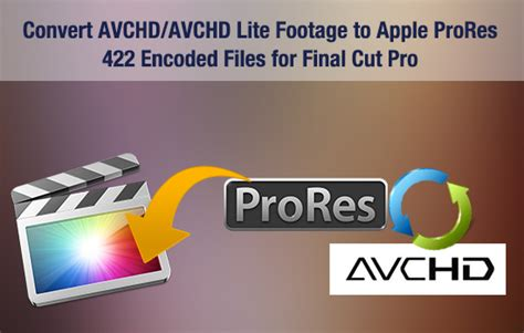 final cut pro quicktime conversion convert avchd avchd lite footage to apple prores 422
