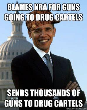 Nra Memes - blames nra for guns going to drug cartels sends thousands of guns to drug cartels scumbag