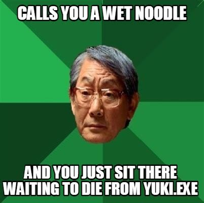 Wet Meme - meme creator calls you a wet noodle and you just sit