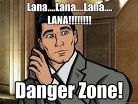 Danger Zone Meme - lana quotes archer quotesgram