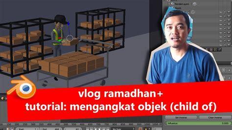 tutorial blender dody vlog ramadhan 2 tutorial blender mengangkat objek child