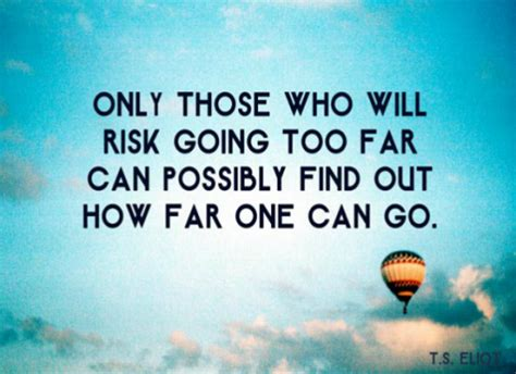 only those who will risk going far can possibly find
