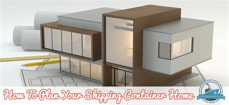 blogs on home design how to plan your shipping container home container home