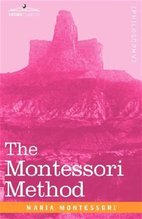 the montessori method books the montessori method by montessori reviews