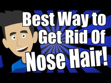 Best Way To Get Hair The by Best Way To Get Rid Of Nose Hair