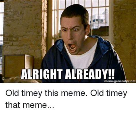 alright already memegeneratornet old timey this meme old