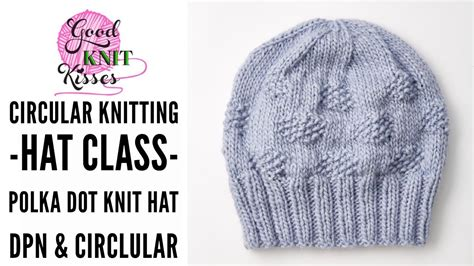 how to knit a hat on circular needles circular knitting hat class polka dot knit hat pattern