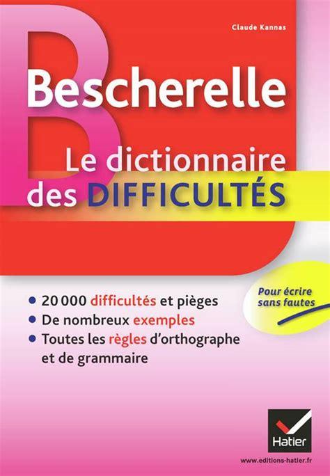 bescherelle bescherelle lorthographe 2218951991 livre bescherelle le dictionnaire des difficult 233 s toute l orthographe au quotidien claude