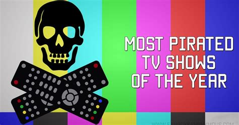 most popular tv shows top 10 most pirated tv shows of 2016 fanboys anonymous