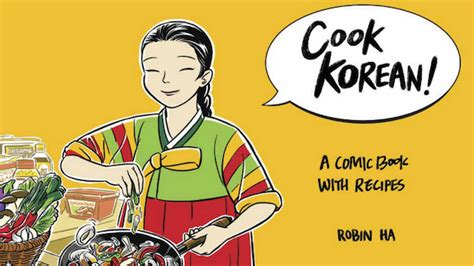 cook korean a comic book with recipes when comics and cooking meet robin ha and cook korean